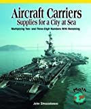 img - for Aircraft Carriers, Supplies for a City at Sea: Multiplying Multidigit Numbers With Regrouping (Math for the Real World) book / textbook / text book