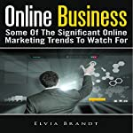 Online Business: Some of the Significant Online Marketing Trends to Watch For | Elvia Brandt