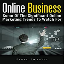 Online Business: Some of the Significant Online Marketing Trends to Watch For (       UNABRIDGED) by Elvia Brandt Narrated by Troy McElfresh