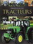 Grand atlas des tracteurs : Histoire,...