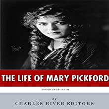 American Legends: The Life of Mary Pickford (       UNABRIDGED) by Charles River Editors Narrated by Lavina Jadhwani