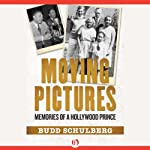 Moving Pictures: Memories of a Hollywood Prince   Budd Schulberg