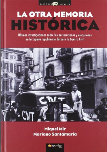 La otra memoria historica / The Other Historical Memory: Ultimas investigaciones sobre persecucion y ejecuciones en la Espana Republicana durante la ... / Latest Research on Persecution and Executio