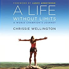 A Life Without Limits: A World Champion's Journey | Livre audio Auteur(s) : Chrissie Wellington, Lance Armstrong (foreward) Narrateur(s) : Chrissie Wellington, Polly Lee