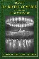 La Divine Comedie illustree par Gustave Dore: L'Enfer, le Purgatoire, le Paradis.