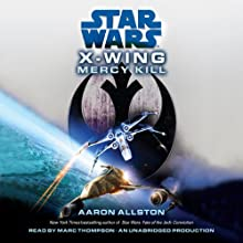 Star Wars: X-Wing: Mercy Kill: A SW: X-Wing Novel (       UNABRIDGED) by Aaron Allston Narrated by Marc Thompson