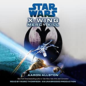 Star Wars: X-Wing: Mercy Kill: A SW: X-Wing Novel | [Aaron Allston]