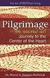 PilgrimageThe Sacred Art: Journey to the Center of the Heart (The Art of Spiritual Living)