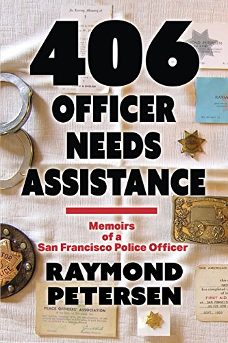 406: OFFICER NEEDS ASSISTANCE - Memoirs of a San Francisco Police Officer