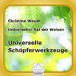 Universelle Schöpferwerkzeuge. Universeller Rat der Weisen | Christine Woydt