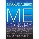 """Meconomy: Wie wir in Zukunft leben und arbeiten werden - und warum wir uns jetzt neu erfinden m�ssen (Blue Edition)von """"Markus Albers"""""""
