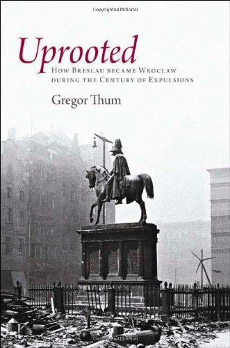 uprooted-how-breslau-became-wroclaw-during-the-century-of-expulsions-by-gregor-thum-2011-08-28