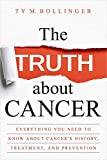 The Truth about Cancer: Everything You Need to Know about Cancer's History, Treatment, and Prevention