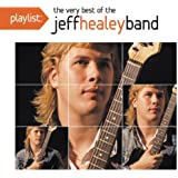 Playlist: the Very Best of Jeff Healey Band