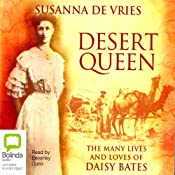 Desert Queen: The Many Lives and Loves of Daisy Bates | [Susanna De Vries]