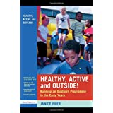 Healthy, Active and Outside!: Running an Outdoors Programme in the Early Yearsby Janice Filer