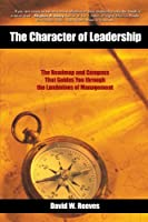The Character of Leadership: The Roadmap and Compass that Guides You through the Landmines of Management