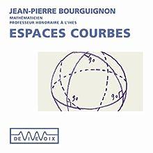 Espaces courbes Discours Auteur(s) : Jean-Pierre Bourguignon Narrateur(s) : Jean-Pierre Bourguignon
