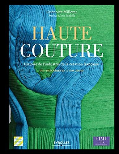 Haute couture: Histoire de l'industrie de la création française - Des précurseurs à nos jours