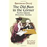 The Old Man in the Corner: Twelve Classic Detective Stories ~ Emmuska Orczy