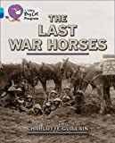 img - for The Last War Horses (Collins Big Cat Progress) by Charlotte Guillain (2013-05-01) book / textbook / text book