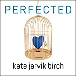 Perfected | Kate Jarvik Birch
