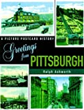 img - for Greetings from Pittsburgh: A Picture Postcard History by Ralph Ashworth (1900-01-01) book / textbook / text book