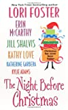 The Night Before Christmas (Six New Stories From Six Top Authors) (0758212151) by Foster, Lori / McCarthy, Erin / Shalvis, Jill / Love, Kathy