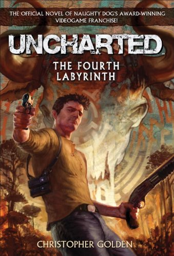 Christopher Golden - Uncharted: The Fourth Labyrinth
