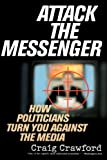 Attack the Messenger: How Politicians Turn You Against the Media (American Political Challenges)