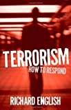 Richard English Terrorism: How to Respond