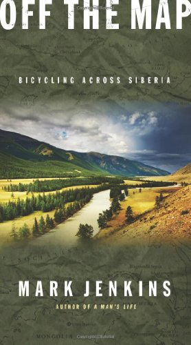 Off the Map: Bicycling Across Siberia: Mark Jenkins: 9781594867644: Amazon.com: Books
