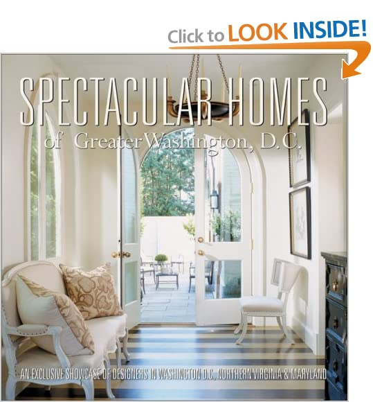 Spectacular Homes of Greater Washington, D.C.: An Exclusive Showcase of Designers in Washington D.C., Northern Virginia & Maryland