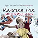 After the War Is Over Audiobook by Maureen Lee Narrated by Nerys Hughes