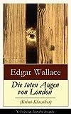 Die toten Augen von London (Krimi-Klassiker) - Vollst�ndige deutsche Ausgabe: Detektivgeschichte