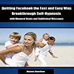 Quitting Facebook the Fast and Easy Way: Breakthrough Self-Hypnosis with Binaural Beats and Subliminal Messages | Zhanna Hamilton