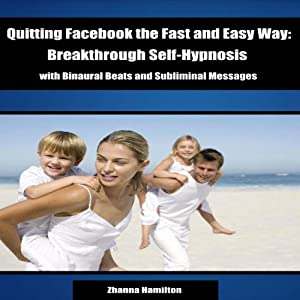 Quitting Facebook the Fast and Easy Way: Breakthrough Self-Hypnosis with Binaural Beats and Subliminal Messages Audiobook