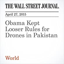 Obama Kept Looser Rules for Drones in Pakistan (       UNABRIDGED) by Adam Entous Narrated by Ken Borgers