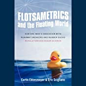 Flotsametrics and the Floating World: How One Man's Obsession Revolutionized Ocean Science | [Curtis Ebbesmeyer]
