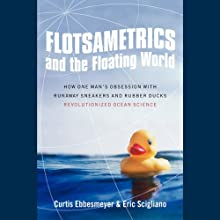 Flotsametrics and the Floating World: How One Man's Obsession Revolutionized Ocean Science (       UNABRIDGED) by Curtis Ebbesmeyer Narrated by Eric Michael Summerer