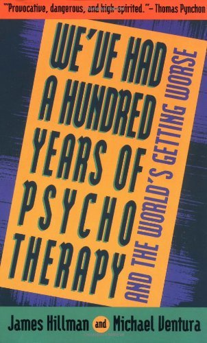 We've Had a Hundred Years of Psychotherapy--And the World's Getting Worse: James Hillman, Michael Ventura: 9780062506610: Amazon.com: Books