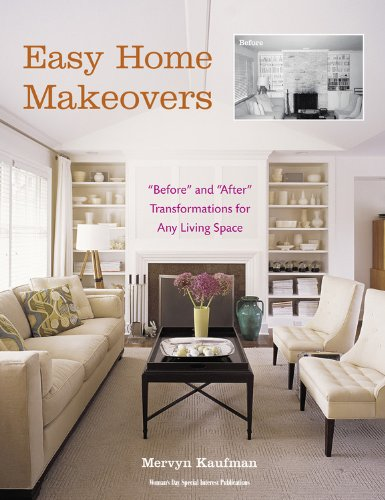 Easy Home Makeovers: Before and After Transformations for Any Living Space - Mervyn Kaufman