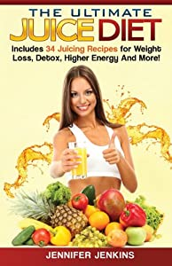 The Ultimate Juice Diet: Includes 34 Juicing Recipes for Weight Loss, Detox, Higher Energy And More! from CreateSpace Independent Publishing Platform
