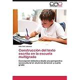 Construcci N del Texto Escrito En La Escuela Multigrado: Concepción didáctica desde una perspectiva sociocultural...