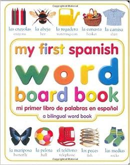 My First Spanish Word Board Book/Mi Primer Libro de Palabras en