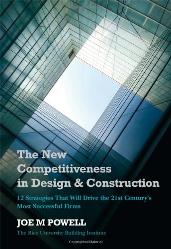 The New Competitiveness in Design and Construction: 12 Strategies That Will Drive the 21st-Century's Most Successful Fir