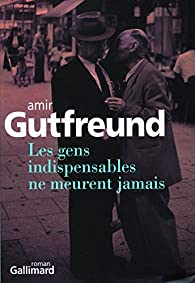 Les gens indispensables ne meurent jamais par Amir Gutfreund