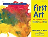 First Art : Art Experiences for Toddlers and Twos