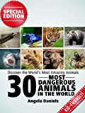 30 Most Dangerous Animals in the World - Beautiful Pictures and Fun Animal Facts (Discover the Worlds Most Amazing Animals Series SE)