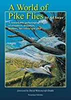 A World of Pike Flies.: A Remarkable Gathering of Streamers, Dreamers, Feathers, Fur, Colour and Pike.